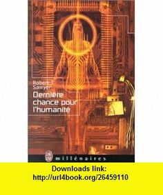 Derni�re chance pour lhumanit� (9782290318768) Robert J. Sawyer, Nathalie M.-C. Laverroux , ISBN-10: 2290318760  , ISBN-13: 978-2290318768 ,  , tutorials , pdf , ebook , torrent , downloads , rapidshare , filesonic , hotfile , megaupload , fileserve