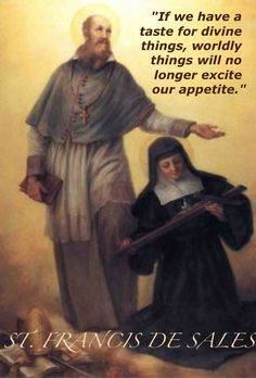 """St. Francis de Sales - """"If we have a taste for divine things, worldly things will no longer excite our appetite."""""""
