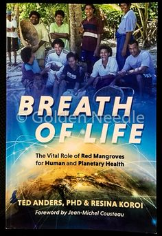 Breath of Life: The Vital Role of Red Mangroves in Human and Planetary Health By: Ted D. Anders (MA '80, PHD '82)