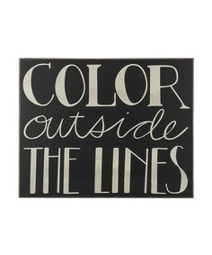 Great for a kids room :: 'Color Outside the Lines' Sign by Collins