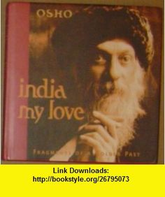India my love Fragments of a golden past (9788172610067) Osho , ISBN-10: 8172610068  , ISBN-13: 978-8172610067 ,  , tutorials , pdf , ebook , torrent , downloads , rapidshare , filesonic , hotfile , megaupload , fileserve