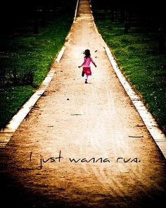 I just wanna run