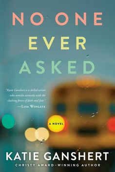No One Ever Asked by Katie Ganshert — What Is That Book About