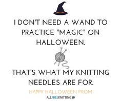 Knitting needles are the best wands.