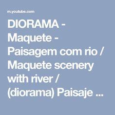 DIORAMA - Maquete - Paisagem com rio / Maquete scenery with river / (diorama) Paisaje con río - YouTube