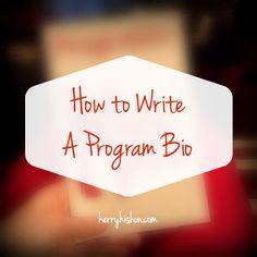 How to Write a Program Bio | kerryhishon.com