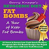 Free Kindle Book -   Ketogenic Diet Fat Bombs: A Year of Keto Fat Bombs: 52 Sweet & Savory Low Carb Snack Recipes (Ketogenic Diet Fat Bomb Recipes for Rapid Weight Loss with Low Carb Desserts)