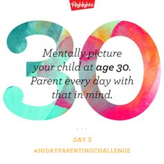 #30DayParentingChallenge Day 3 || Mentally picture your child at age 30. Parent each day with that in mind ❤️
