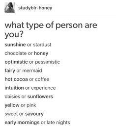 sorry random ones are bolded but Im guessing that was the person who posted it filling it out. anyway Im stardust chocolate optimistic mermaid hot cocoa experience sunflowers yellow sweet late nights comment which ones you are! Writing A Book, Writing Tips, Intuition, Writing Promts, Writing Characters, Cocoa, Story Prompts, Types Of People, Pretty Words