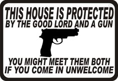 "The lord is my security! | ... Protected by the Good Lord...... a Gun Security Humor 14""x10"" Sign 3 (Wise to be Safe, and not about to be Overtaken!)"