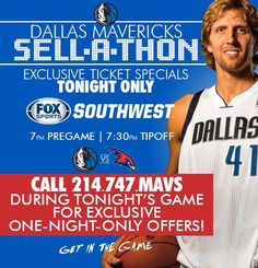 "Mavs having a Sell-a-Thon where Fans can call in for ""One-Night Only"" ticket offers"