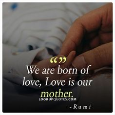 We are born of love, #Love is our #mother. #mothersday #quotes