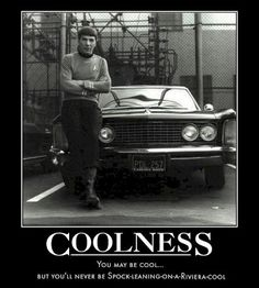 You may be cool but you will never be Spock-leaning-on-a-Riviera-cool