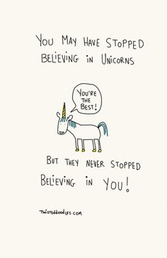 Believe in the unicorns!