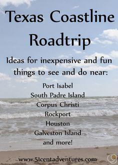 Texas Coastline Roadtrip: Ideas for inexpensive and fun things to see and do near: Port Isabel, South Padre Island, Corpus Christi, Rockport, Houston, Galveston Island, and more!