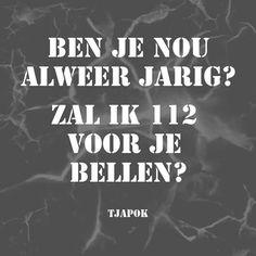 BEN JE NOU ALWEER JARIG? ZAL IK 112 VOOR JE BELLEN? #QUOTES TJAPOK Wish, Calm, Artwork, Quotes, Fun, Movie Posters, Quotations, Work Of Art, Auguste Rodin Artwork