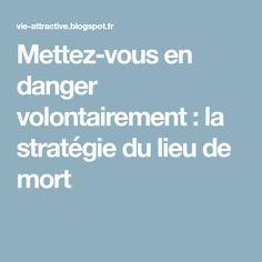 Mettez-vous en danger volontairement : la stratégie du lieu de mort