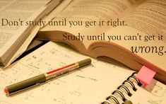 Don't study until you get it right...
