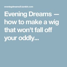 Evening Dreams — how to make a wig that won't fall off your oddly...