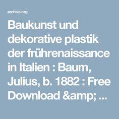 Baukunst und dekorative plastik der frührenaissance in Italien : Baum, Julius, b. 1882 : Free Download & Streaming : Internet Archive