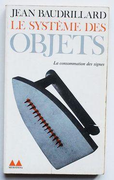 Le Système des Objets – La consommation des signes by Jean Baudrillard. Cover image by Man Ray.