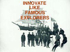 Innovate like famous explorers by Gijs van Wulfen via Slideshare #Innovation