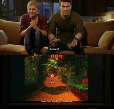 Thanks for reminding me how bad I am at Crash Bandicoot, Uncharted 4. Also, this was very meta. <3