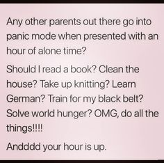 It usually just turns into me getting shit on my to do list done a little easier, lol. Parenting Memes, Kids And Parenting, Mommy Humor, Motherhood Funny, Funny Mom Quotes, Mom Funny, Funny Memes, Mom Jokes, Funny Babies