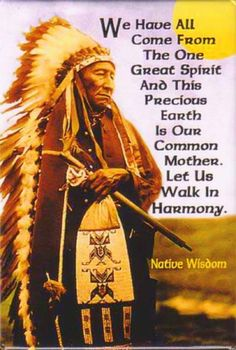 Native Quote www.lovehealsus.net-Let us walk in peace for we are all from the One Great Spirit and the Earth is our common Mother