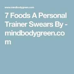 7 Foods A Personal Trainer Swears By - mindbodygreen.com