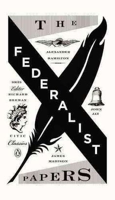 The Federalist Papers: Alexander Hamilton, James Madison, and John Jay