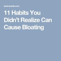 11 Habits You Didn't Realize Can Cause Bloating
