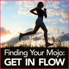 Finding Your Mojo: Get in Flow- Happiness and positive psychology experts believe experiencing flow is tied closely to personal happiness!