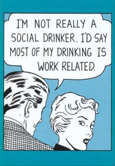 So THAT'S what social drinker means.