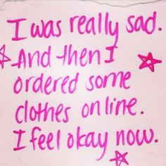 The truth hurts yet feels good too. Yes retail therapy really works! Gyaru, Truth Hurts, Retail Therapy, Make Me Happy, True Stories, Wise Words, Just In Case, Favorite Quotes, Favorite Things