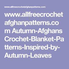 www.allfreecrochetafghanpatterns.com Autumn-Afghans Crochet-Blanket-Patterns-Inspired-by-Autumn-Leaves