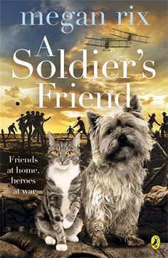 A Soldier's Friend by Megan Rix. SAMMY is a football crazy rescue puppy. MOUSER is a fearless black and white tomcat. Together they make an unlikely pair that won't be parted, not even by the First World War. As the war rages in Europe, Londoners are sending brave animals to help the soldiers - and Mouser and Sammy are soon on their way to the trenches. But on the muddy front line, under fire and constantly in danger, will their friendship be enough to save them so they can return home…
