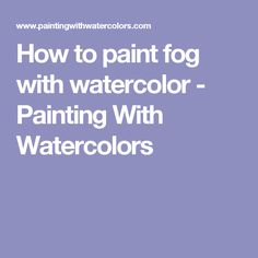 How to paint fog with watercolor - Painting With Watercolors