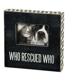 'Who Rescued Who' Box Frame #zulily #zulilyfinds