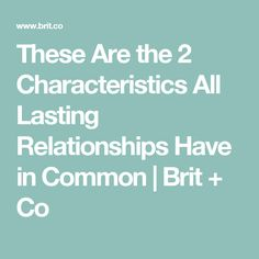 These Are the 2 Characteristics All Lasting Relationships Have in Common | Brit + Co