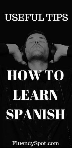 HOW TO LEARN TO SPEAK SPANISH NOW. 7 USEFUL TIPS FOR LEARNING SPANISH. FluencySpot.com