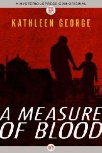 A Measure of Blood – Kathleen George http://www.thrillerbooksjournal.com/measure-blood-kathleen-george/