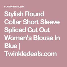 Stylish Round Collar Short Sleeve Spliced Cut Out Women's Blouse In Blue | Twinkledeals.com
