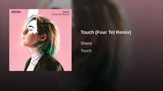 Touch (Four Tet Remix)  Provided to YouTube by Universal Music Group International  Touch (Four Tet Remix) · Shura  Touch  ℗ 2016 Bsessi Limited under exclusive licence to Polydor Records, a division of Universal Music Operations Limited  Released on: 2016-02-08  Background  Vocalist, Programming, Percussion, Producer, Vocals, Synthesizer: Alexandra Lilah Denton Bass  Guitar, Percussion, Piano, Guitar, Programming, Synthesizer, Producer: Joel Laslett Pott Bass  Programmin