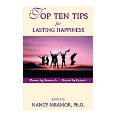 Read my chapter on how Laughter can help you CHANGE.  In Dr. Nancy Mramor's new book:  Top Ten Tips for Lasting Happiness!