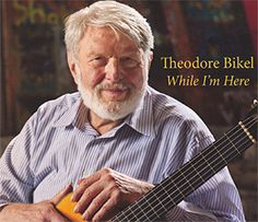 Theodore Bikel: While I'm Here - Theodore Bikel, guitar