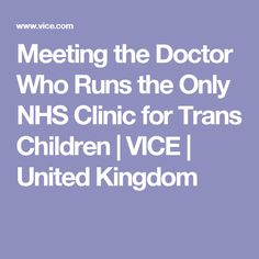 Meeting the Doctor Who Runs the Only NHS Clinic for Trans Children | VICE | United Kingdom