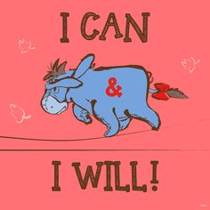Quotes Sayings and Affirmations You can do it! Eeyore Quotes, Winnie The Pooh Quotes, Uplifting Quotes, Inspirational Quotes, Eeyore Pictures, Winne The Pooh, Life Quotes Love, Pooh Bear, Romance