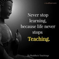 Life never stops teaching. Buddha Quotes Life, Buddha Quotes Inspirational, Buddhist Quotes, Spiritual Quotes, Wisdom Quotes, Positive Quotes, Life Quotes, Morning Greetings Quotes, Good Morning Quotes
