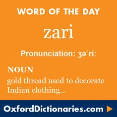 zari (noun): A type of gold thread used decoratively on Indian clothing. Word of the Day for 4 July 2016. #WOTD #WordoftheDay #zari